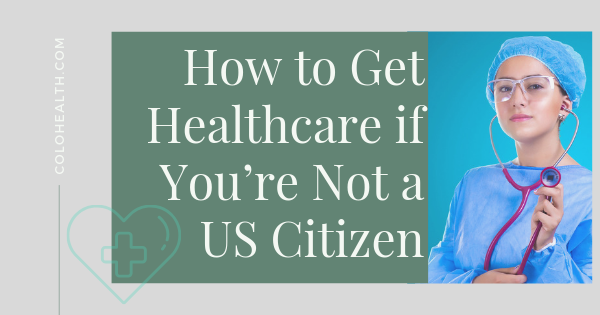 How to Get Healthcare if You're Not a US Citizen