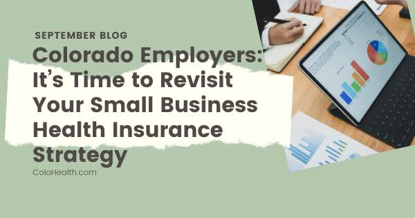Colorado Employers: Time to Revisit Your Small Business Health Insurance Strategy